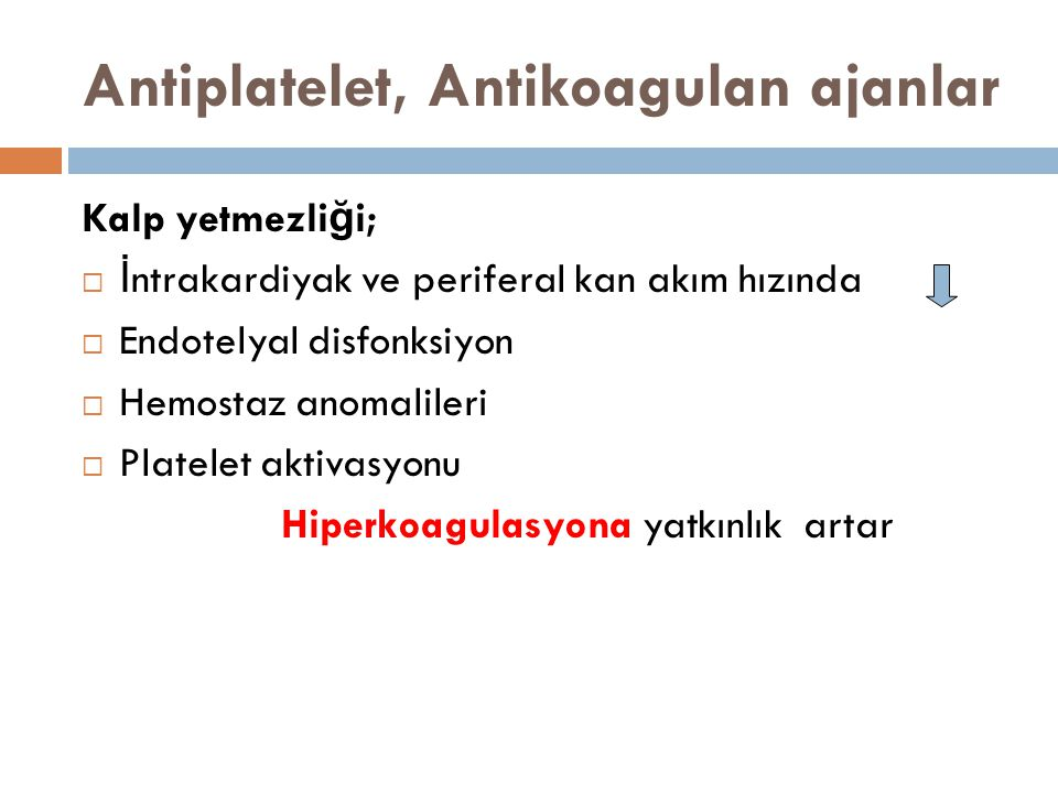 Antiplatelet, Antikoagulan ajanlar Kalp yetmezli ğ i;  İ ntrakardiyak ve periferal kan akım hızında  Endotelyal disfonksiyon  Hemostaz anomalileri