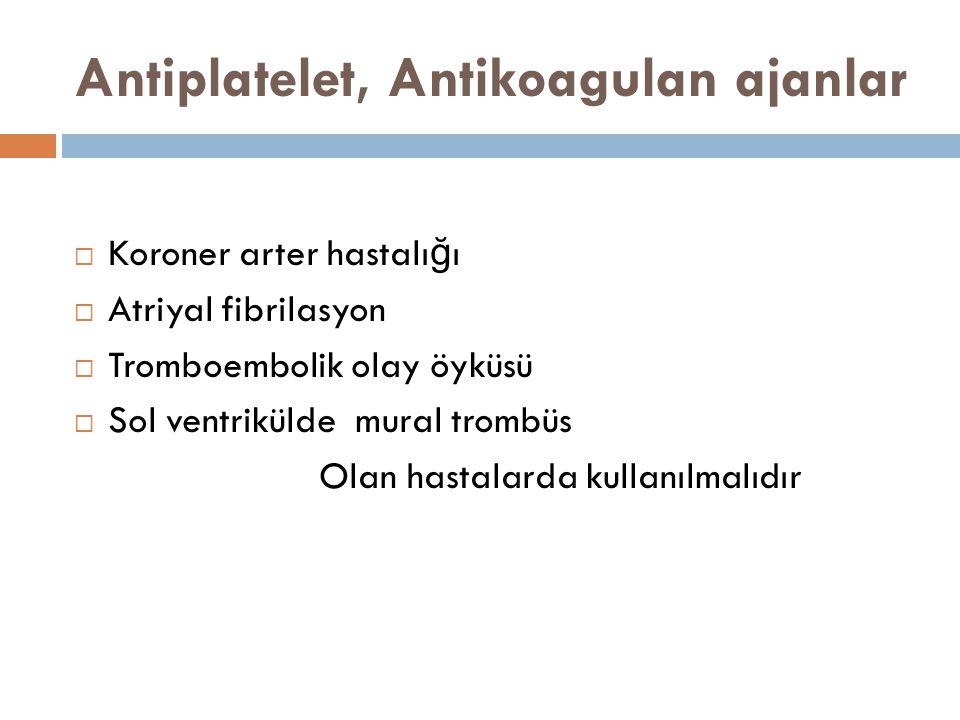 Antiplatelet, Antikoagulan ajanlar  Koroner arter hastalı ğ ı  Atriyal fibrilasyon  Tromboembolik olay öyküsü  Sol ventrikülde mural trombüs Olan