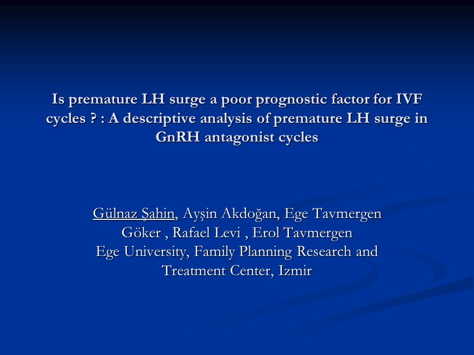 Is premature LH surge a poor prognostic factor for IVF cycles .