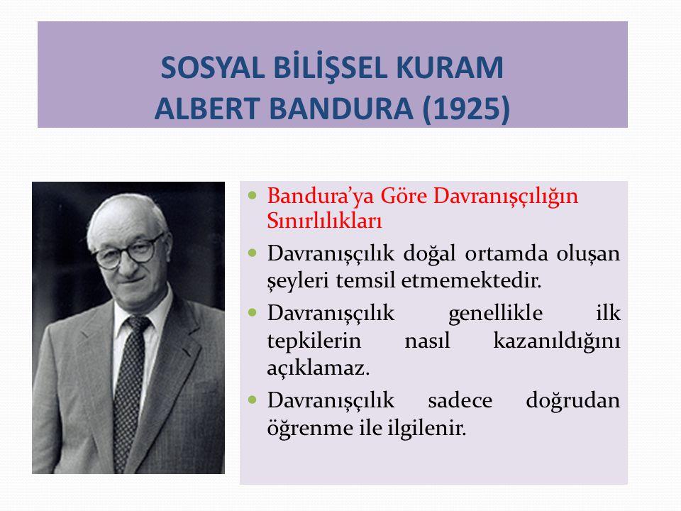 SOSYAL BİLİŞSEL KURAM ALBERT BANDURA (1925) Bandura'ya Göre Davranışçılığın Sınırlılıkları Davranışçılık doğal ortamda oluşan şeyleri temsil etmemektedir.
