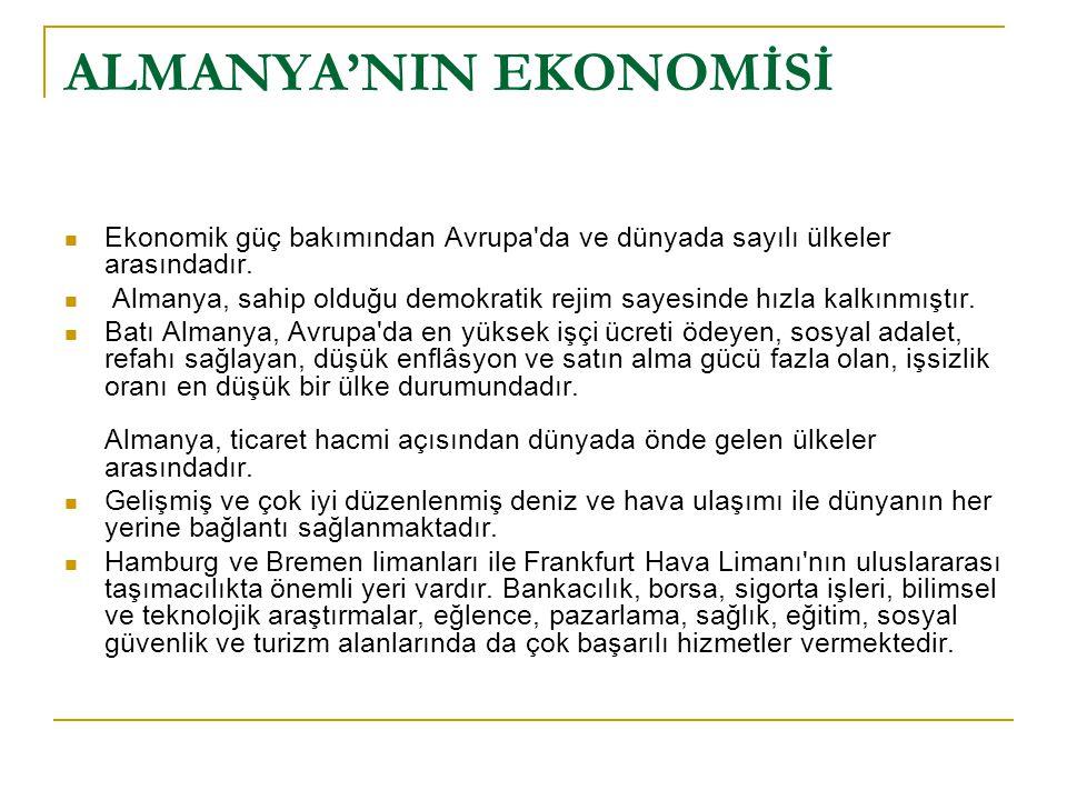 ALMANYA'NIN EKONOMİSİ Ekonomik güç bakımından Avrupa'da ve dünyada sayılı ülkeler arasındadır. Almanya, sahip olduğu demokratik rejim sayesinde hızla