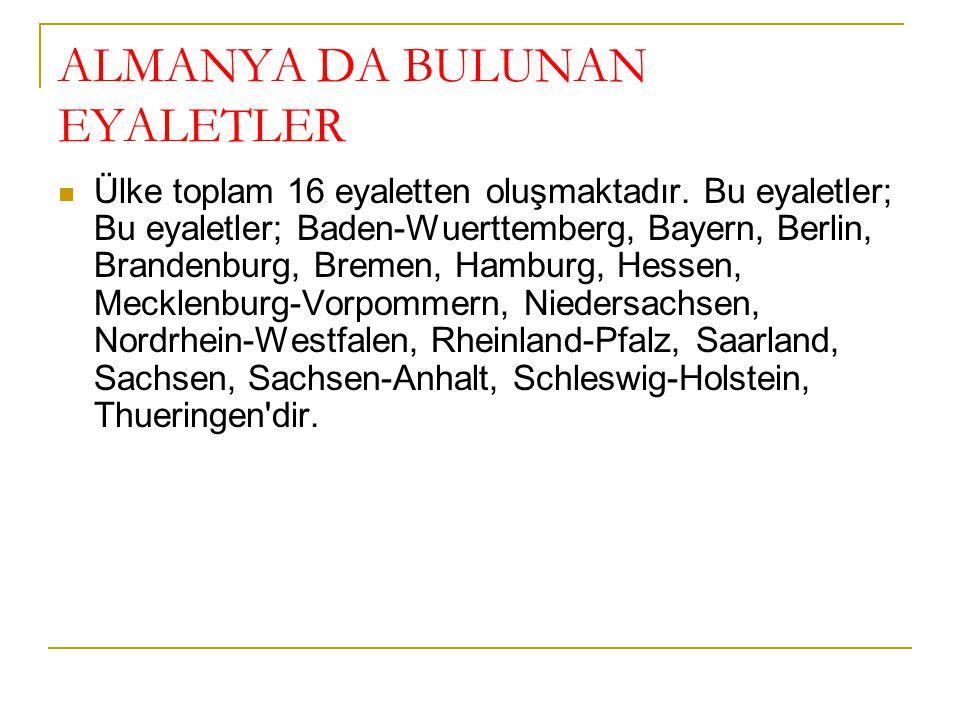 ALMANYA DA BULUNAN EYALETLER Ülke toplam 16 eyaletten oluşmaktadır. Bu eyaletler; Bu eyaletler; Baden-Wuerttemberg, Bayern, Berlin, Brandenburg, Breme