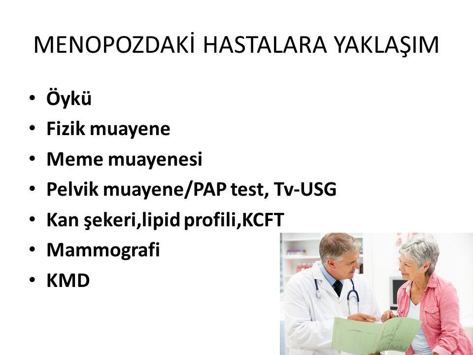 MENOPOZDAKİ HASTALARA YAKLAŞIM Öykü Fizik muayene Meme muayenesi Pelvik muayene/PAP test, Tv-USG Kan şekeri,lipid profili,KCFT Mammografi KMD 43