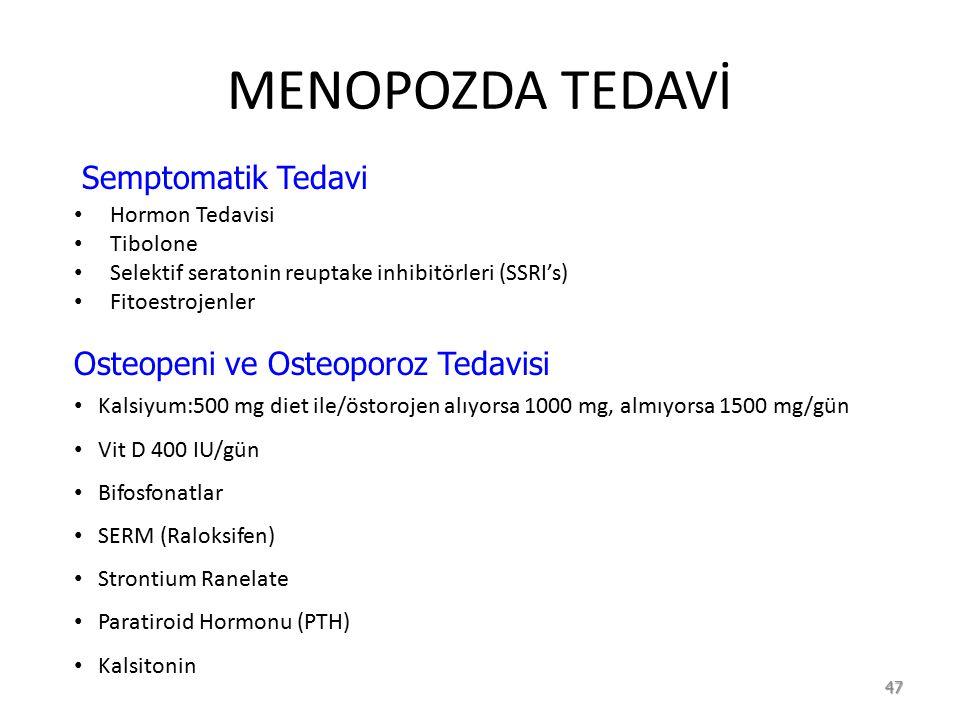 MENOPOZDA TEDAVİ Hormon Tedavisi Tibolone Selektif seratonin reuptake inhibitörleri (SSRI's) Fitoestrojenler Osteopeni ve Osteoporoz Tedavisi 47 Semptomatik Tedavi Kalsiyum:500 mg diet ile/östorojen alıyorsa 1000 mg, almıyorsa 1500 mg/gün Vit D 400 IU/gün Bifosfonatlar SERM (Raloksifen) Strontium Ranelate Paratiroid Hormonu (PTH) Kalsitonin