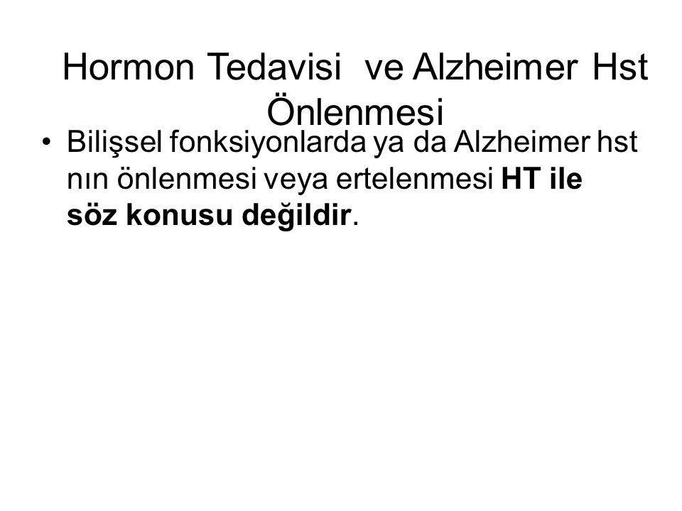 Hormon Tedavisi ve Alzheimer Hst Önlenmesi Bilişsel fonksiyonlarda ya da Alzheimer hst nın önlenmesi veya ertelenmesi HT ile söz konusu değildir.