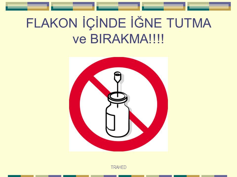 TRAHED FLAKON İÇİNDE İĞNE TUTMA ve BIRAKMA!!!!
