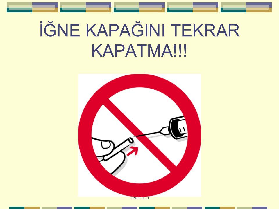 TRAHED İĞNE KAPAĞINI TEKRAR KAPATMA!!!