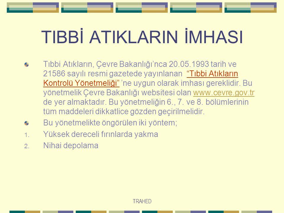 """TRAHED TIBBİ ATIKLARIN İMHASI Tıbbi Atıkların, Çevre Bakanlığı'nca 20.05.1993 tarih ve 21586 sayılı resmi gazetede yayınlanan """"Tıbbi Atıkların Kontrol"""