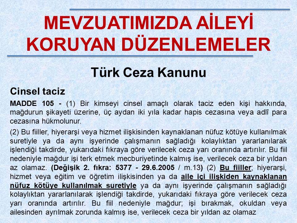 MEVZUATIMIZDA AİLEYİ KORUYAN DÜZENLEMELER Türk Ceza Kanunu Cinsel taciz MADDE 105 - (1) Bir kimseyi cinsel amaçlı olarak taciz eden kişi hakkında, mağ