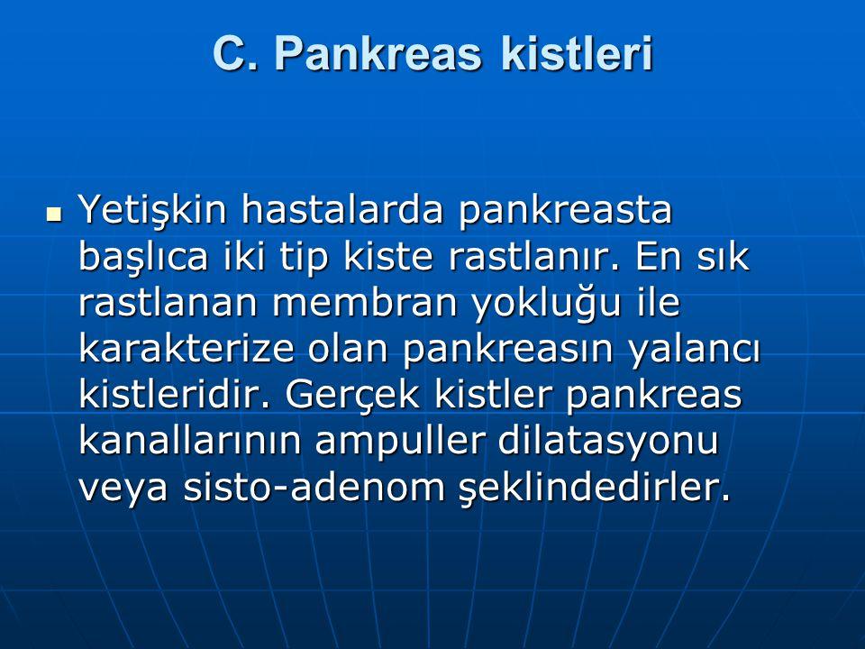 C.Pankreas kistleri Yetişkin hastalarda pankreasta başlıca iki tip kiste rastlanır.