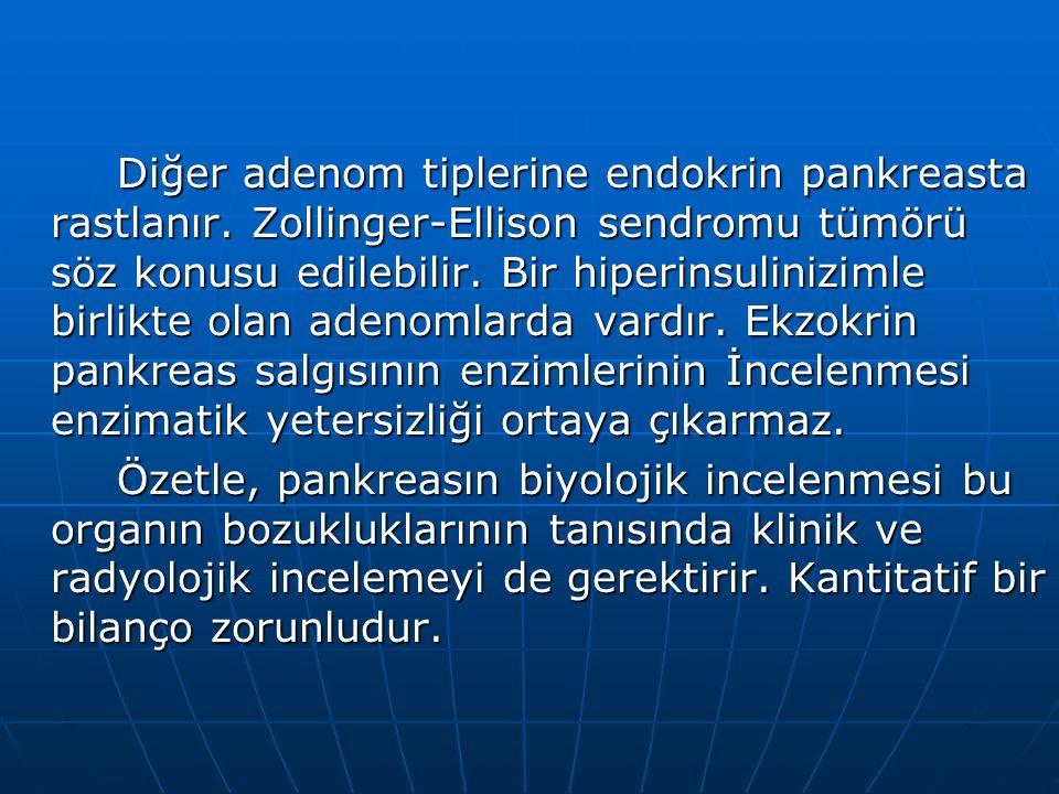 Diğer adenom tiplerine endokrin pankreasta rastlanır.