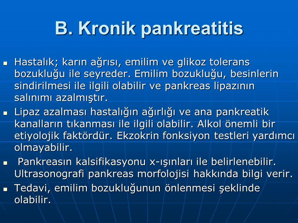 B.Kronik pankreatitis Hastalık; karın ağrısı, emilim ve glikoz tolerans bozukluğu ile seyreder.