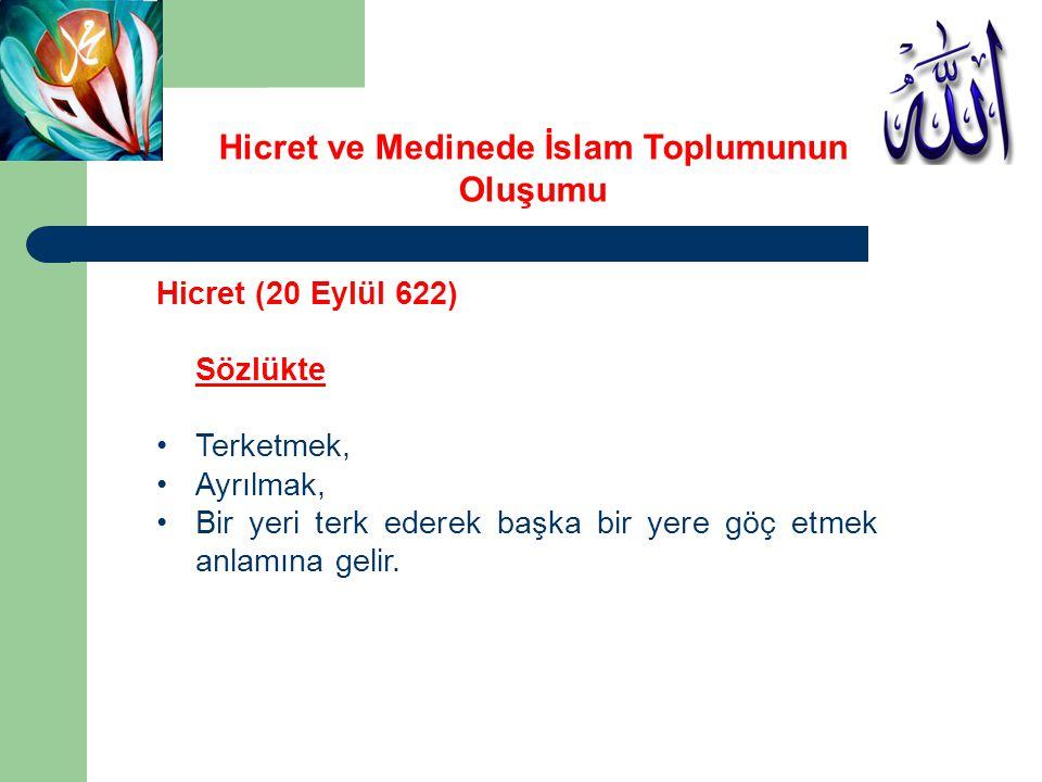 Hicret ve Medinede İslam Toplumunun Oluşumu Hicret (20 Eylül 622) Istılahta ise, Özel olarak Hz.