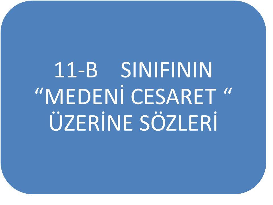 """11-B SINIFININ """"MEDENİ CESARET """" ÜZERİNE SÖZLERİ"""