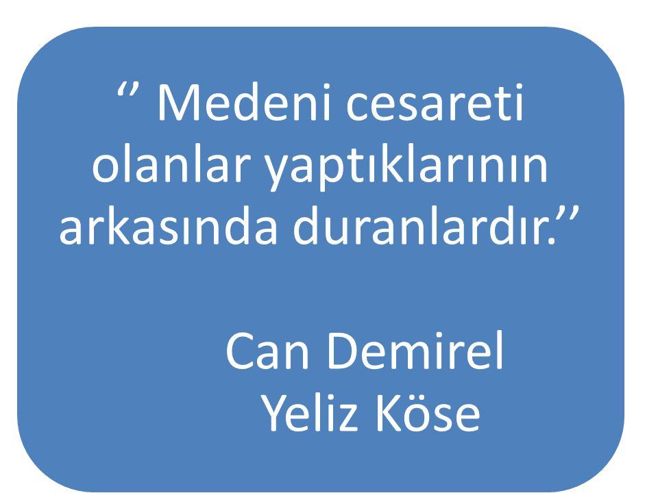 '' Medeni cesareti olanlar yaptıklarının arkasında duranlardır.'' Can Demirel Yeliz Köse
