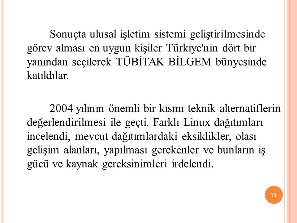 Sonuçta ulusal işletim sistemi geliştirilmesinde görev alması en uygun kişiler Türkiye nin dört bir yanından seçilerek TÜBİTAK BİLGEM bünyesinde katıldılar.