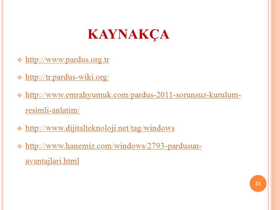 KAYNAKÇA  http://www.pardus.org.tr http://www.pardus.org.tr  http://tr.pardus-wiki.org/ http://tr.pardus-wiki.org/  http://www.emrahyumuk.com/pardus-2011-sorunsuz-kurulum- resimli-anlatim/ http://www.emrahyumuk.com/pardus-2011-sorunsuz-kurulum- resimli-anlatim/  http://www.dijitalteknoloji.net/tag/windows http://www.dijitalteknoloji.net/tag/windows  http://www.hanemiz.com/windows/2793-pardusun- avantajlari.html http://www.hanemiz.com/windows/2793-pardusun- avantajlari.html 31