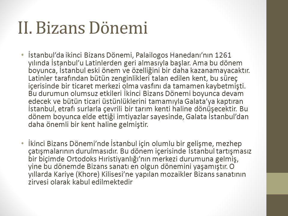 II. Bizans Dönemi İstanbul'da ikinci Bizans Dönemi, Palailogos Hanedanı'nın 1261 yılında İstanbul'u Latinlerden geri almasıyla başlar. Ama bu dönem bo