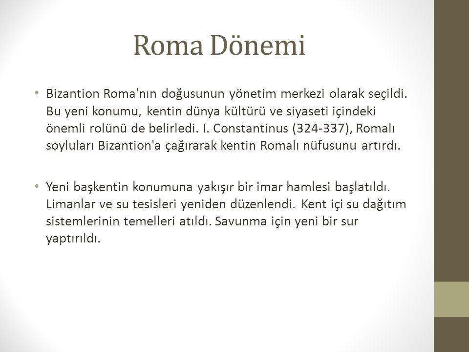 Roma Dönemi Bizantion Roma nın doğusunun yönetim merkezi olarak seçildi.