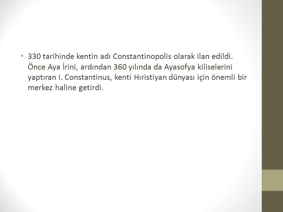 330 tarihinde kentin adı Constantinopolis olarak ilan edildi.