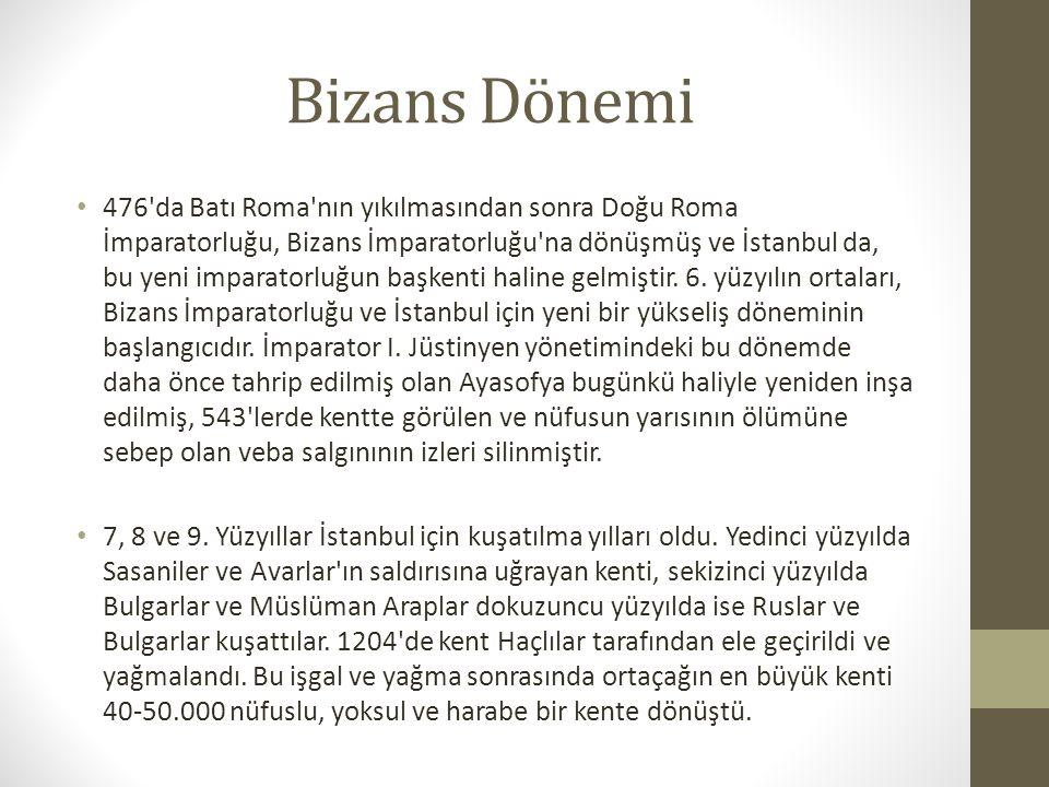 Bizans Dönemi 476 da Batı Roma nın yıkılmasından sonra Doğu Roma İmparatorluğu, Bizans İmparatorluğu na dönüşmüş ve İstanbul da, bu yeni imparatorluğun başkenti haline gelmiştir.