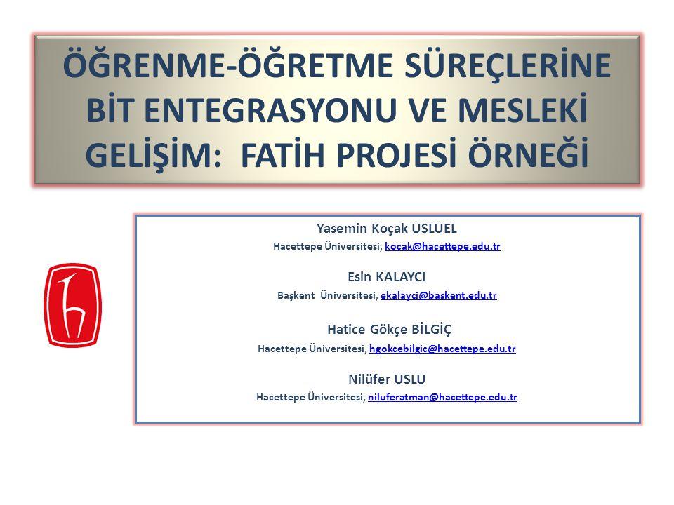 ÖĞRENME-ÖĞRETME SÜREÇLERİNE BİT ENTEGRASYONU VE MESLEKİ GELİŞİM: FATİH PROJESİ ÖRNEĞİ Yasemin Koçak USLUEL Hacettepe Üniversitesi, kocak@hacettepe.edu.trkocak@hacettepe.edu.tr Esin KALAYCI Başkent Üniversitesi, ekalayci@baskent.edu.trekalayci@baskent.edu.tr Hatice Gökçe BİLGİÇ Hacettepe Üniversitesi, hgokcebilgic@hacettepe.edu.trhgokcebilgic@hacettepe.edu.tr Nilüfer USLU Hacettepe Üniversitesi, niluferatman@hacettepe.edu.trniluferatman@hacettepe.edu.tr