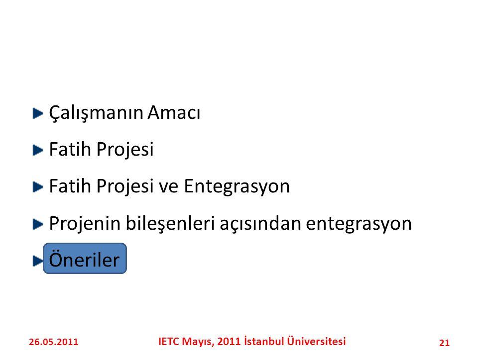 Çalışmanın Amacı Fatih Projesi Fatih Projesi ve Entegrasyon Projenin bileşenleri açısından entegrasyon Öneriler 21 26.05.2011 IETC Mayıs, 2011 İstanbul Üniversitesi