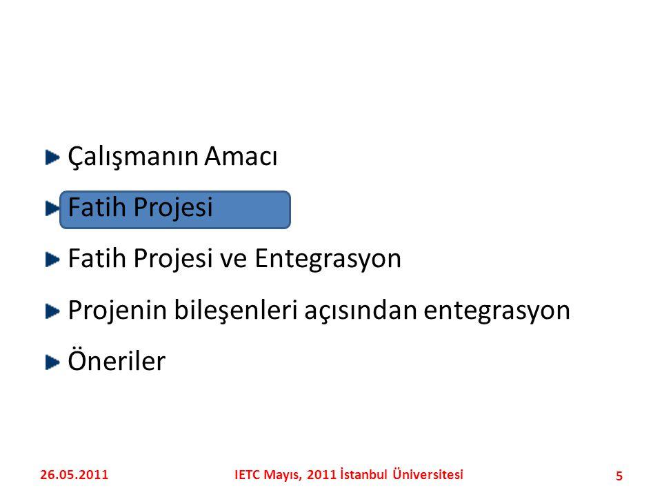 Çalışmanın Amacı Fatih Projesi Fatih Projesi ve Entegrasyon Projenin bileşenleri açısından entegrasyon Öneriler 5 26.05.2011IETC Mayıs, 2011 İstanbul Üniversitesi