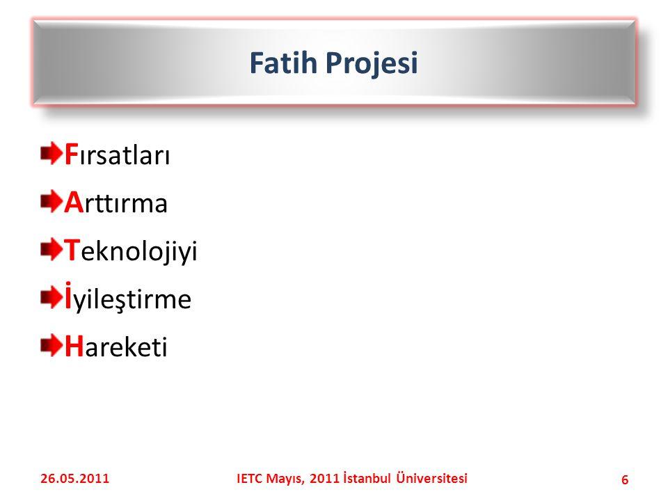 F ırsatları A rttırma T eknolojiyi İ yileştirme H areketi Fatih Projesi 6 26.05.2011IETC Mayıs, 2011 İstanbul Üniversitesi