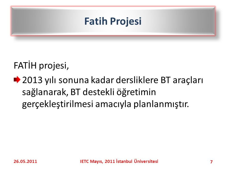 FATİH projesi, 2013 yılı sonuna kadar dersliklere BT araçları sağlanarak, BT destekli öğretimin gerçekleştirilmesi amacıyla planlanmıştır.