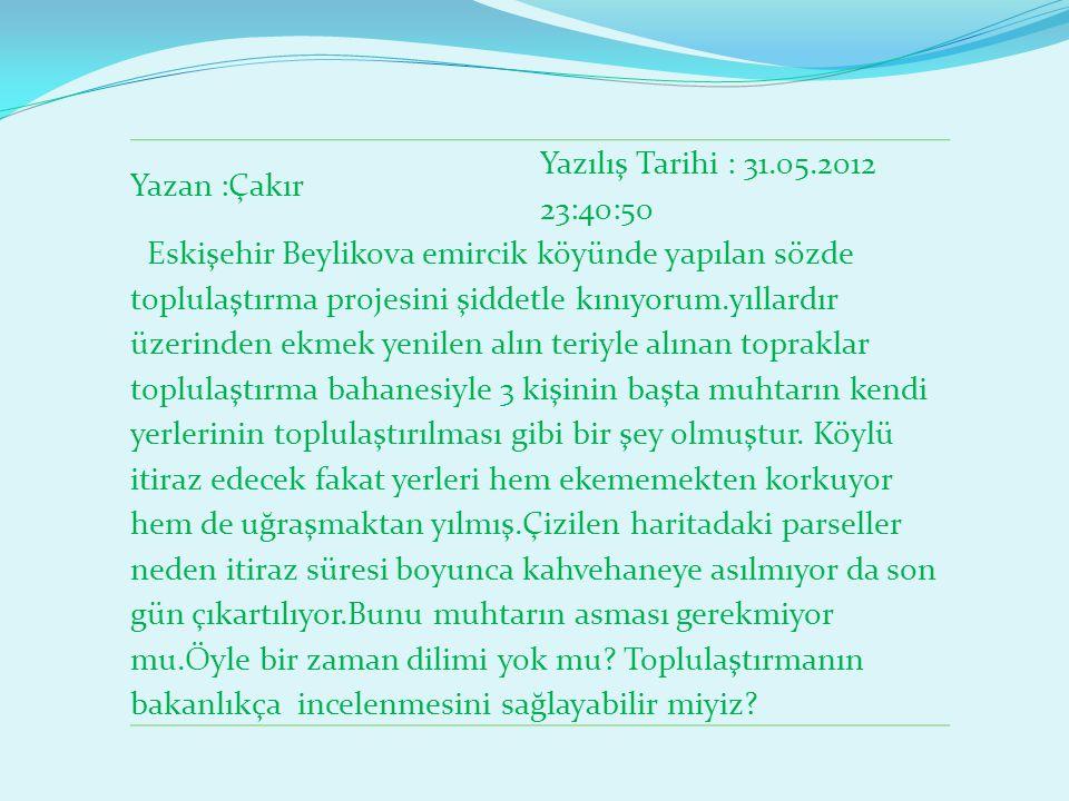 Yazan :Çakır Yazılış Tarihi : 31.05.2012 23:40:50 Eskişehir Beylikova emircik köyünde yapılan sözde toplulaştırma projesini şiddetle kınıyorum.yıllard