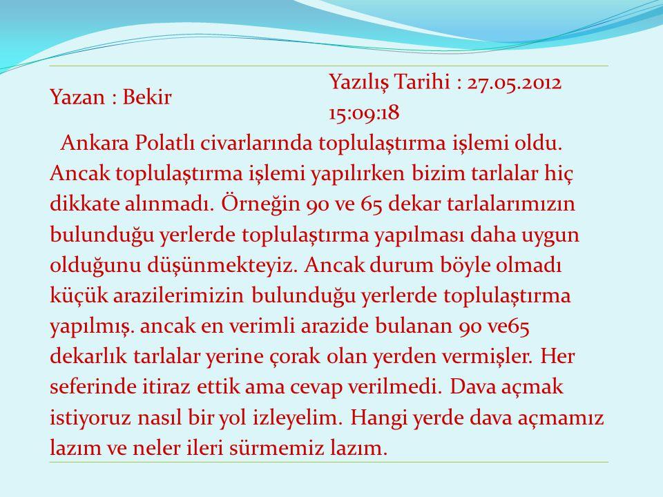 Yazan : Bekir Yazılış Tarihi : 27.05.2012 15:09:18 Ankara Polatlı civarlarında toplulaştırma işlemi oldu. Ancak toplulaştırma işlemi yapılırken bizim