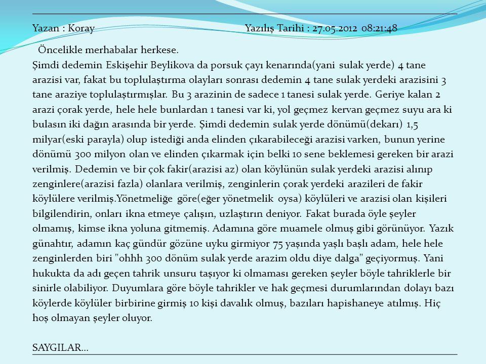 Yazan : KorayYazılış Tarihi : 27.05.2012 08:21:48 Öncelikle merhabalar herkese. Şimdi dedemin Eskişehir Beylikova da porsuk çayı kenarında(yani sulak