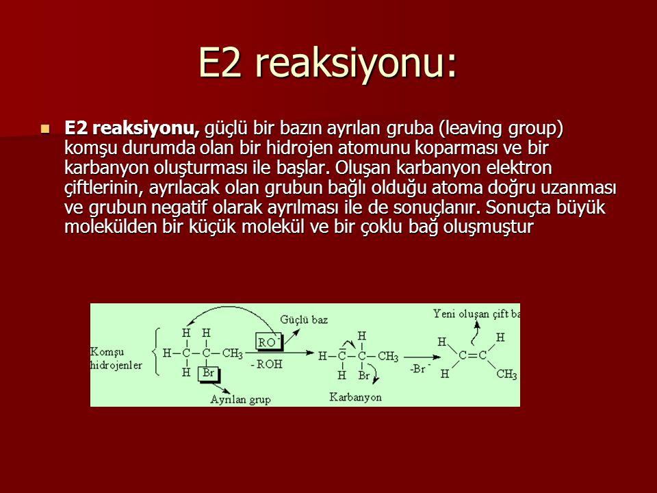 E2 reaksiyonu: E2 reaksiyonu, güçlü bir bazın ayrılan gruba (leaving group) komşu durumda olan bir hidrojen atomunu koparması ve bir karbanyon oluşturması ile başlar.