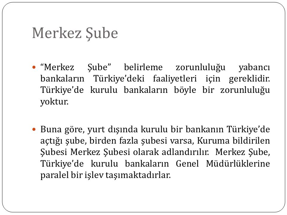 """Merkez Şube """"Merkez Şube"""" belirleme zorunluluğu yabancı bankaların Türkiye'deki faaliyetleri için gereklidir. Türkiye'de kurulu bankaların böyle bir z"""