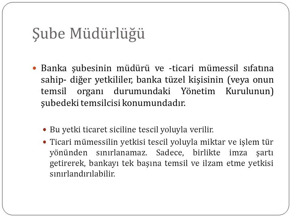 Şube Müdürlüğü Banka şubesinin müdürü ve -ticari mümessil sıfatına sahip- diğer yetkililer, banka tüzel kişisinin (veya onun temsil organı durumundaki