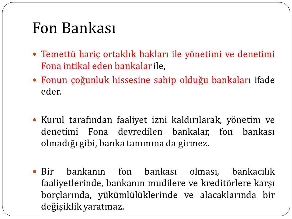 Fon Bankası Temettü hariç ortaklık hakları ile yönetimi ve denetimi Fona intikal eden bankalar ile, Fonun çoğunluk hissesine sahip olduğu bankaları ifade eder.
