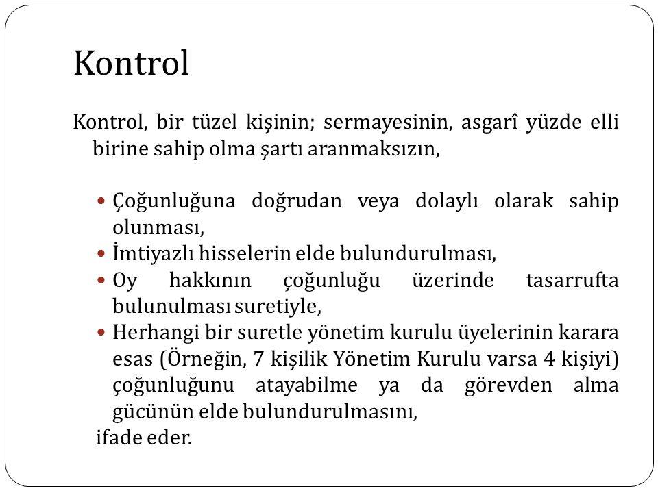 Kontrol Kontrol, bir tüzel kişinin; sermayesinin, asgarî yüzde elli birine sahip olma şartı aranmaksızın, Çoğunluğuna doğrudan veya dolaylı olarak sah