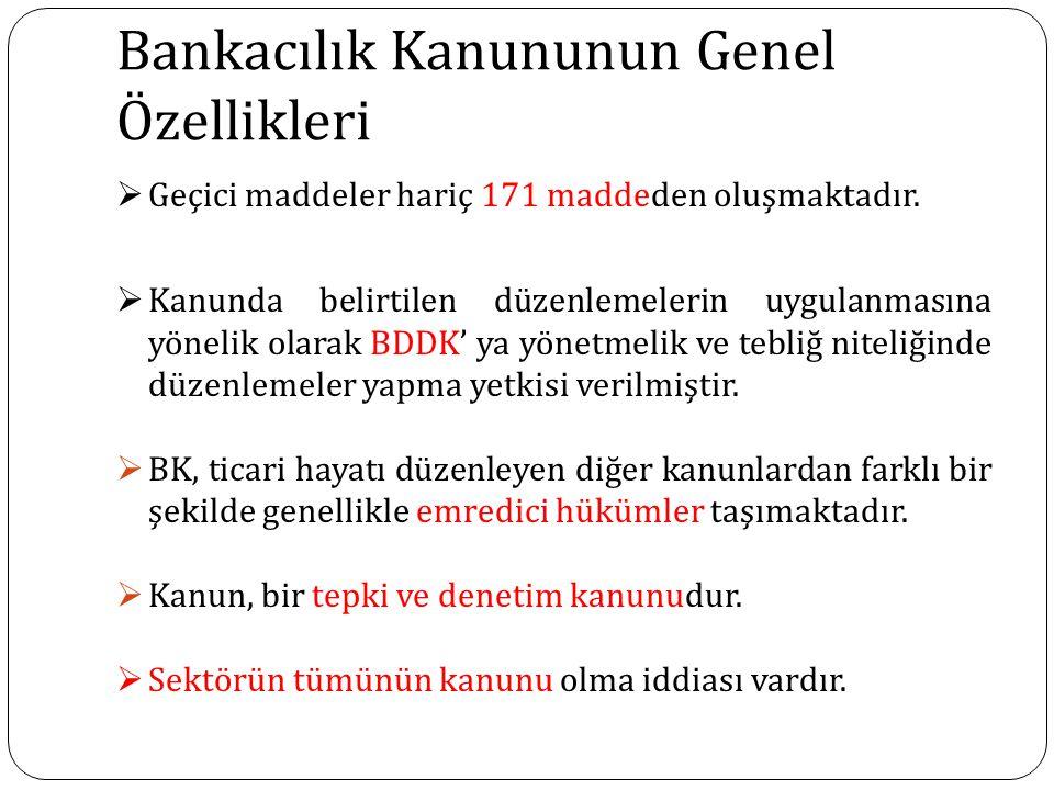 Bankacılık Kanununun Genel Özellikleri  Geçici maddeler hariç 171 maddeden oluşmaktadır.  Kanunda belirtilen düzenlemelerin uygulanmasına yönelik ol