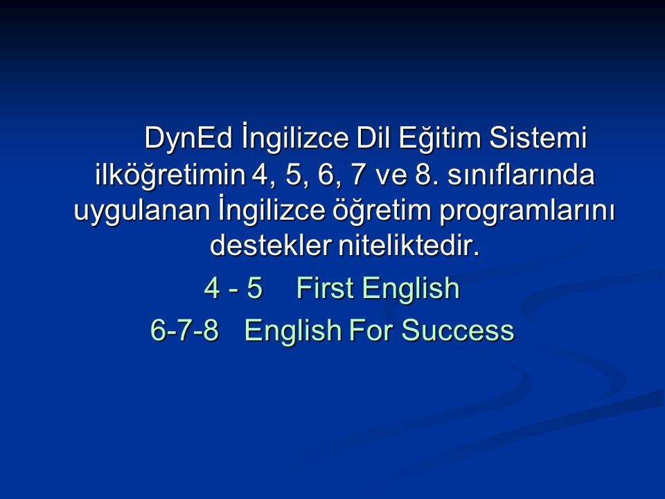 DynEd İngilizce Dil Eğitim Sistemi ilköğretimin 4, 5, 6, 7 ve 8. sınıflarında uygulanan İngilizce öğretim programlarını destekler niteliktedir. 4 - 5