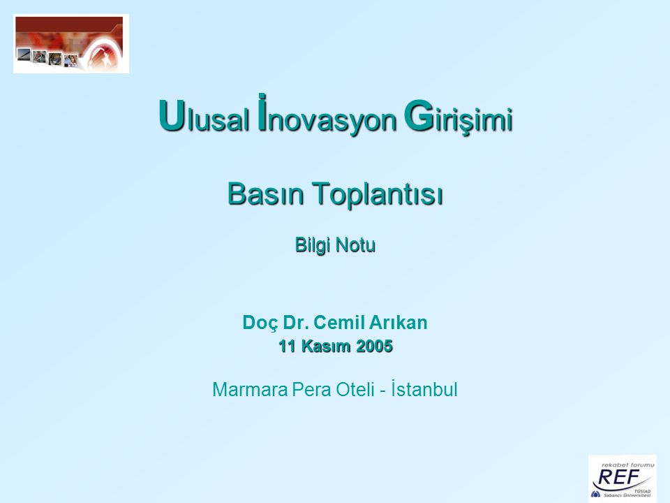 U lusal İ novasyon G irişimi Basın Toplantısı Bilgi Notu Doç Dr. Cemil Arıkan 11 Kasım 2005 Marmara Pera Oteli - İstanbul
