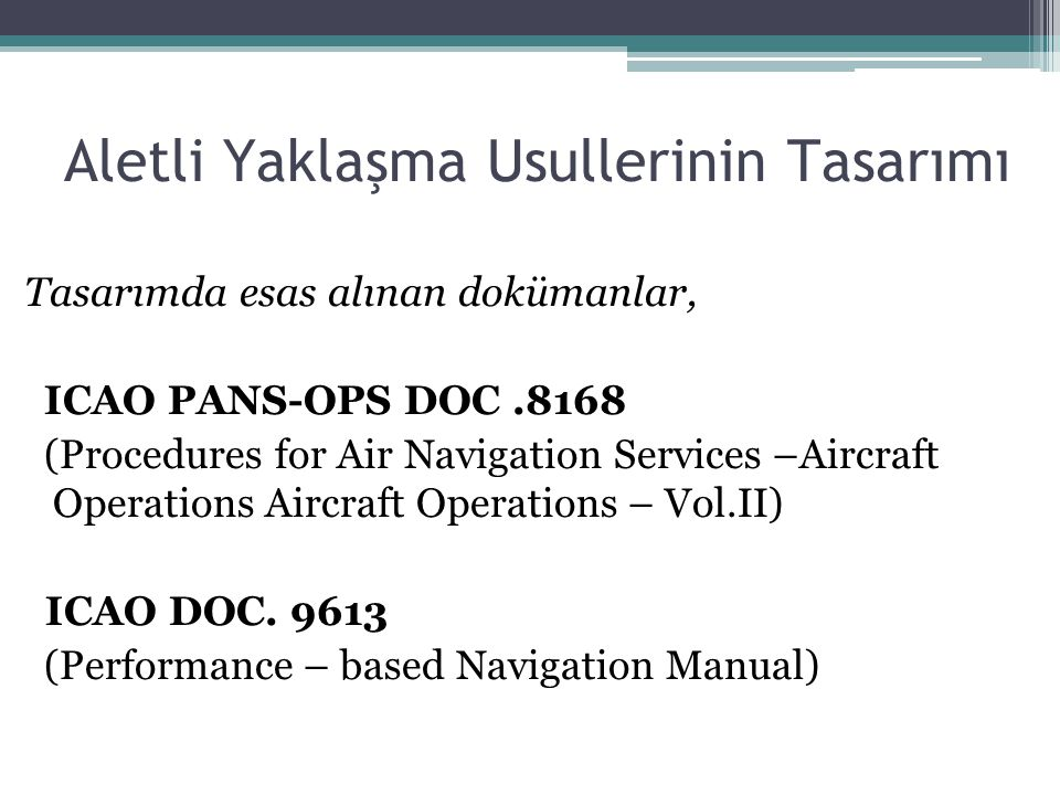 Tasarımda esas alınan dokümanlar, ICAO PANS-OPS DOC.8168 (Procedures for Air Navigation Services –Aircraft Operations Aircraft Operations – Vol.II) ICAO DOC.