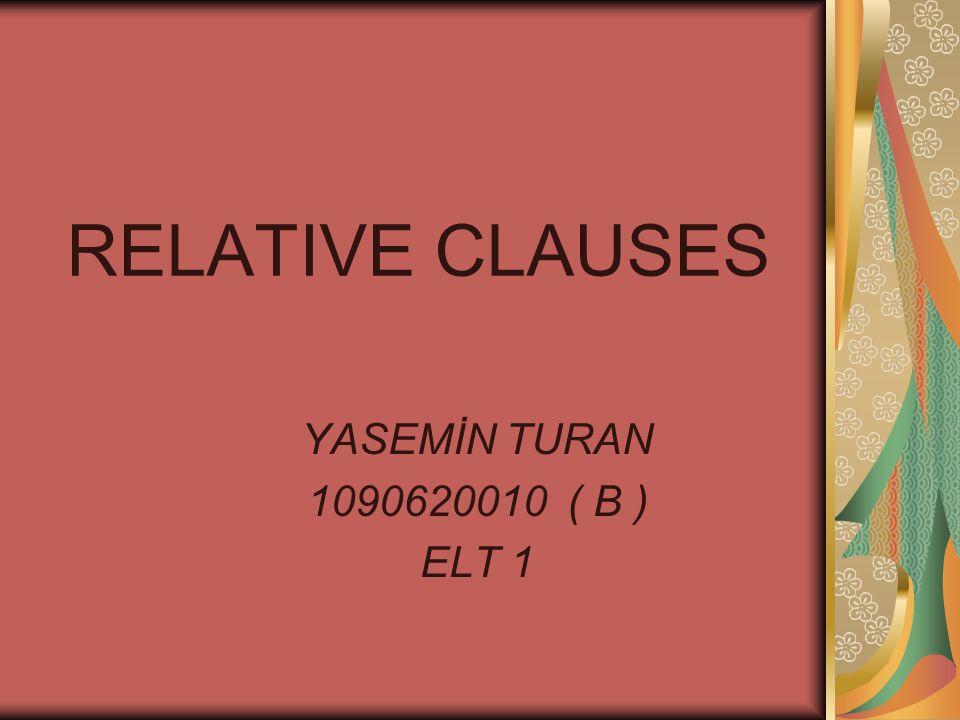 RELATIVE CLAUSES YASEMİN TURAN 1090620010 ( B ) ELT 1