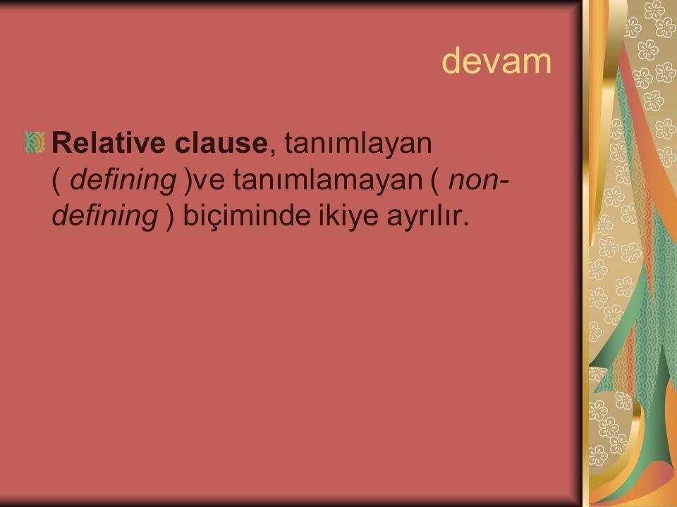 1- Definig Relative Clause: Bir ismi tanımlayarak diğerlerinden ayırt etmemizi sağlar.