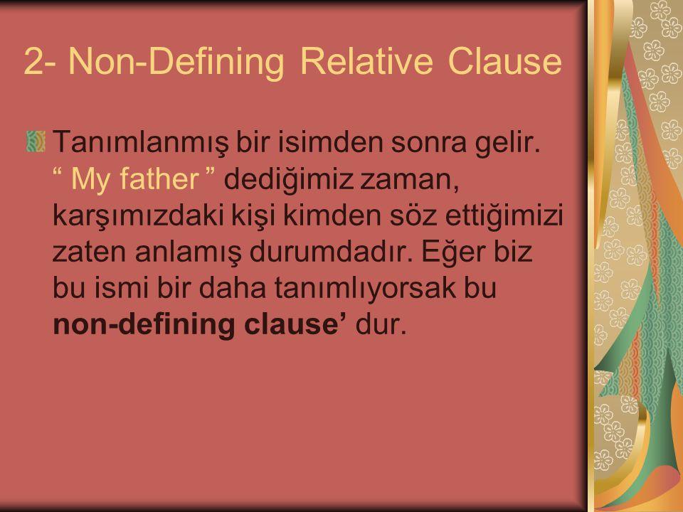"""2- Non-Defining Relative Clause Tanımlanmış bir isimden sonra gelir. """" My father """" dediğimiz zaman, karşımızdaki kişi kimden söz ettiğimizi zaten anla"""