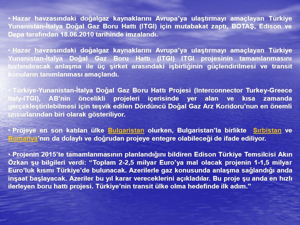 Hazar havzasındaki doğalgaz kaynaklarını Avrupa'ya ulaştırmayı amaçlayan Türkiye Yunanistan-İtalya Doğal Gaz Boru Hattı (ITGI) için mutabakat zaptı, B