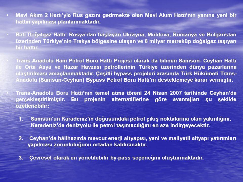 Mavi Akım 2 Hattı'yla Rus gazını getirmekte olan Mavi Akım Hattı'nın yanına yeni bir hattın yapılması planlanmaktadır. Batı Doğalgaz Hattı: Rusya'dan