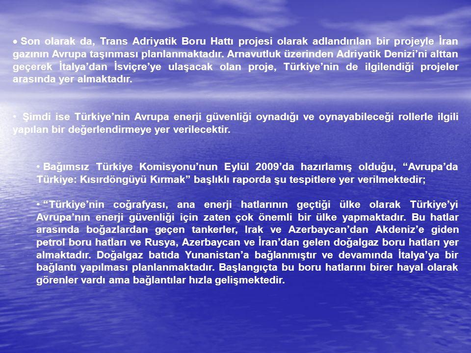  Son olarak da, Trans Adriyatik Boru Hattı projesi olarak adlandırılan bir projeyle İran gazının Avrupa taşınması planlanmaktadır. Arnavutluk üzerind