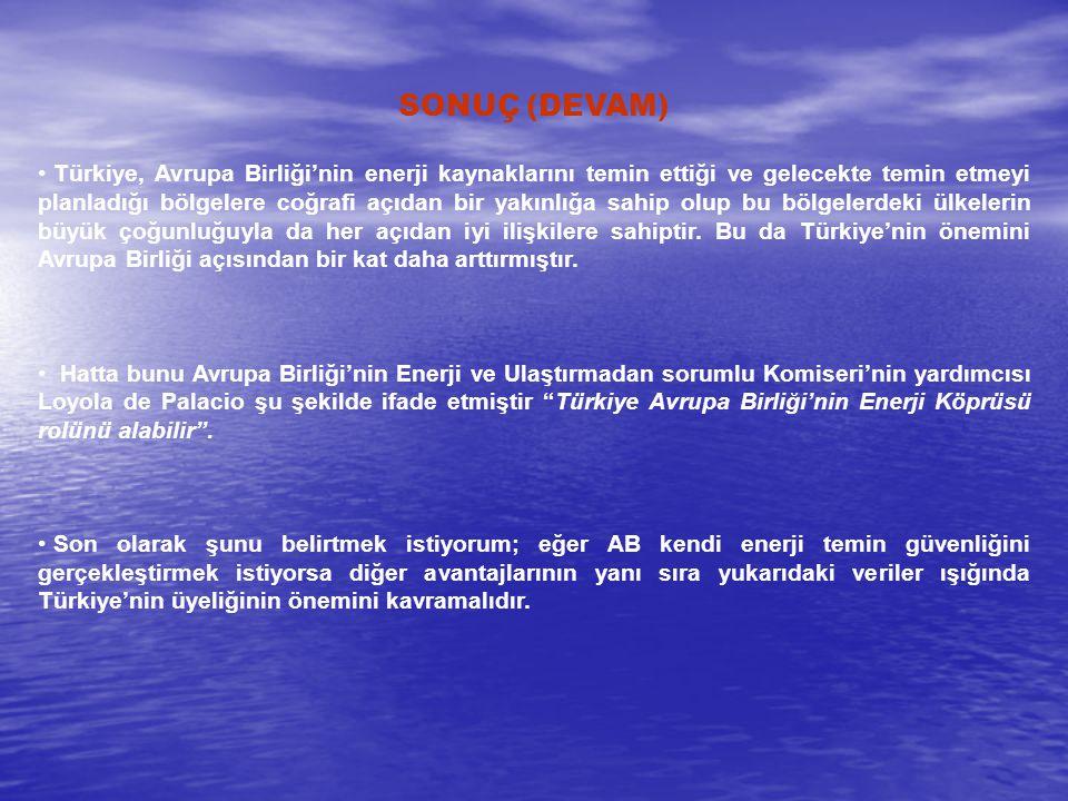 SONUÇ (DEVAM) Türkiye, Avrupa Birliği'nin enerji kaynaklarını temin ettiği ve gelecekte temin etmeyi planladığı bölgelere coğrafi açıdan bir yakınlığa