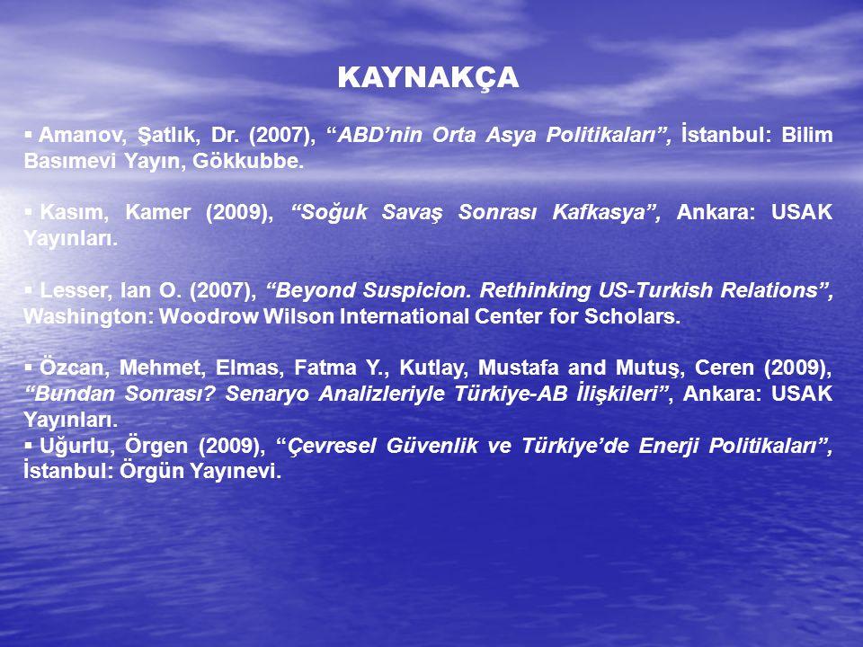 """KAYNAKÇA  Amanov, Şatlık, Dr. (2007), """"ABD'nin Orta Asya Politikaları"""", İstanbul: Bilim Basımevi Yayın, Gökkubbe.  Kasım, Kamer (2009), """"Soğuk Savaş"""
